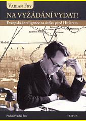 Na vyžádání vydat! : evropská inteligence na útěku před Hitlerem  (odkaz v elektronickém katalogu)