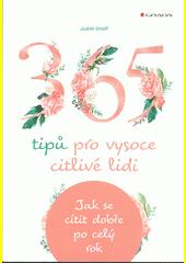 365 tipů pro vysoce citlivé lidi : jak se cítit dobře po celý rok  (odkaz v elektronickém katalogu)