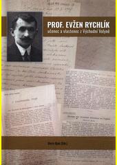 Prof. Evžen Rychlík - učenec a vlastenec z Východní Volyně : vybrané spisy  (odkaz v elektronickém katalogu)
