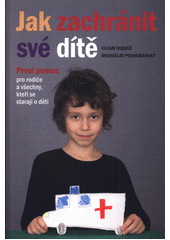 Jak zachránit své dítě : první pomoc pro rodiče a všechny, kteří se starají o děti  (odkaz v elektronickém katalogu)