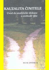 Kauzalita činitele : úvod do analytické diskuse o svobodě vůle  (odkaz v elektronickém katalogu)