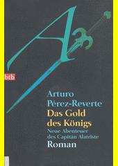 Das Gold des Königs : neue Abenteuer des Capitán Alatriste : Roman  (odkaz v elektronickém katalogu)