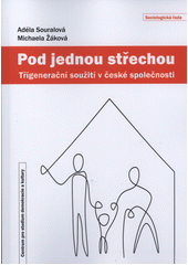 Pod jednou střechou : třígenerační soužití v české společnosti  (odkaz v elektronickém katalogu)