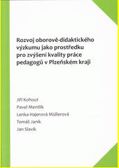 Rozvoj oborově-didaktického výzkumu jako prostředku pro zvýšení kvality práce pedagogů v Plzeňském kraji  (odkaz v elektronickém katalogu)