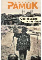 Cosi divného v mé hlavě, aneb, Život, dobrodružství a sny prodavače bozy Mevluta Karataşe a jeho přátel jakož i obrázek života v Istanbulu mezi lety 1969 a 2012, zachycený očima řady lidí : román  (odkaz v elektronickém katalogu)