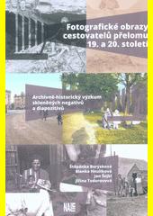 Fotografické obrazy cestovatelů přelomu 19. a 20. století : archivně-historický výzkum skleněných negativů a diapozitivů  (odkaz v elektronickém katalogu)
