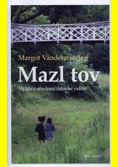 Mazl tov : má léta u ortodoxní židovské rodiny  (odkaz v elektronickém katalogu)