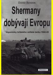 Shermany dobývají Evropu : vzpomínky britského velitele tanku 1944-45  (odkaz v elektronickém katalogu)