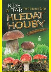 Kde a jak hledat houby : rady zkušeného houbaře  (odkaz v elektronickém katalogu)