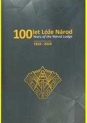 100 let Lóže Národ = Years of the Národ Lodge : 1919-2019  (odkaz v elektronickém katalogu)