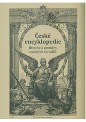 České encyklopedie : historie a proměny naučných slovníků  (odkaz v elektronickém katalogu)