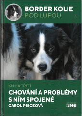 Border kolie pod lupou. Kniha třetí, Chování a problémy s ním spojené  (odkaz v elektronickém katalogu)