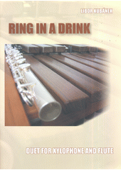 Ring in a Drink : Duet for Xylophone and Flute (odkaz v elektronickém katalogu)