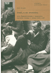Domů, a za svobodou : role Československa v migracích obyvatel Polska v letech 1945-1948  (odkaz v elektronickém katalogu)