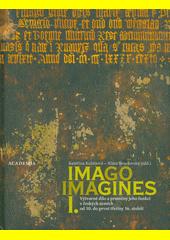 Imago, imagines : výtvarné dílo a proměny jeho funkcí v českých zemích od 10. do první třetiny 16. století. I.  (odkaz v elektronickém katalogu)