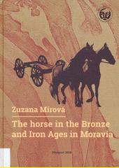 The horse in the Bronze and Iron Ages in Moravia = Kůň v době bronzové a železné na Moravě  (odkaz v elektronickém katalogu)