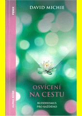 Osvícení na cestu : buddhismus pro každého  (odkaz v elektronickém katalogu)