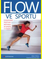 Flow ve sportu : o budování pozitivní motivace ve sportu i v životě  (odkaz v elektronickém katalogu)