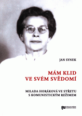 Mám klid ve svém svědomí : Milada Horáková ve střetu s komunistickým režimem  (odkaz v elektronickém katalogu)