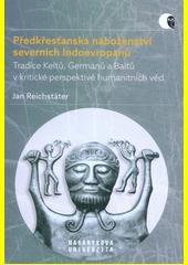Předkřesťanská náboženství severních Indoevropanů : tradice Keltů, Germánů a Baltů v kritické perspektivě humanitních věd  (odkaz v elektronickém katalogu)