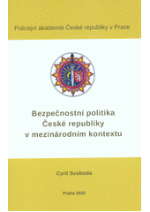 Bezpečnostní politika České republiky v mezinárodním kontextu = Security policy of the Czech Republic in the international context  (odkaz v elektronickém katalogu)