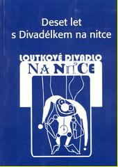 Deset let s Divadélkem na nitce  (odkaz v elektronickém katalogu)
