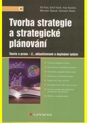 Tvorba strategie a strategické plánování : teorie a praxe  (odkaz v elektronickém katalogu)