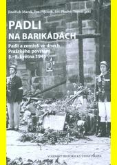 Padli na barikádách : padlí a zemřelí ve dnech Pražského povstání 5.-9. května 1945  (odkaz v elektronickém katalogu)