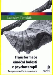 Transformace emoční bolesti v psychoterapii : terapie zaměřená na emoce  (odkaz v elektronickém katalogu)