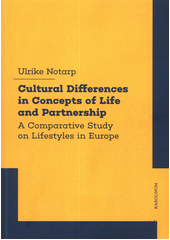 Cultural differences in concepts of life and partnership : a comparative study on lifestyles in Europe  (odkaz v elektronickém katalogu)