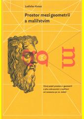 Prostor mezi geometrií a malířstvím : vývoj pojetí prostoru v geometrii a jeho zobrazování v malířství od renesance po 20. století  (odkaz v elektronickém katalogu)