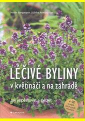 Léčivé byliny v květináči a na zahradě : jak je pěstovat a sklízet  (odkaz v elektronickém katalogu)