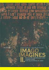 Imago, imagines : výtvarné dílo a proměny jeho funkcí v českých zemích od 10. do první třetiny 16. století. II.  (odkaz v elektronickém katalogu)