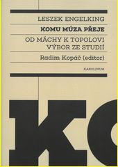 Komu múza přeje : od Máchy k Topolovi : výbor ze studií  (odkaz v elektronickém katalogu)