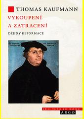 Vykoupení a zatracení : dějiny reformace  (odkaz v elektronickém katalogu)
