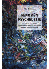 Fenomén psychedelie : subjektivní popisy zážitků z experimentální intoxikace psylocybinem doplněné pohledy výzkumníků  (odkaz v elektronickém katalogu)
