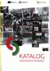Katalog sociálních podniků : odpovědné veřejné zadávání  (odkaz v elektronickém katalogu)