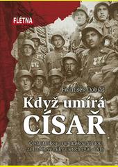Když umírá císař : cesta italskou a rumunskou frontou za I. světové války v letech 1916-1918  (odkaz v elektronickém katalogu)
