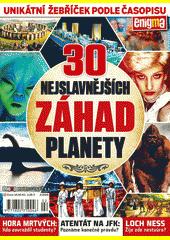 30 nejslavnějších záhad planety : unikátní žebříček podle časopisu Enigma (odkaz v elektronickém katalogu)