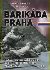 Barikáda Praha : hrdinové z pražských barikád a zákulisí osvobození Prahy v květnu 1945  (odkaz v elektronickém katalogu)