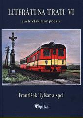Literáti na trati VI, aneb, Vlak plný prózy  (odkaz v elektronickém katalogu)