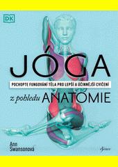 Jóga z pohledu anatomie : pochopte fungování těla pro lepší a účinnější cvičení  (odkaz v elektronickém katalogu)