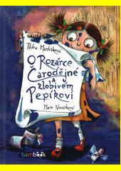 O Rozárce Čarodějné a zlobivém Pepíkovi  (odkaz v elektronickém katalogu)