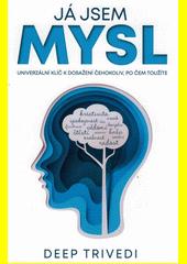 Já jsem mysl : univerzální klíč k dosažení všeho, po čem toužíte  (odkaz v elektronickém katalogu)