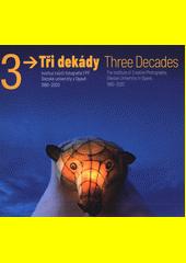 Tři dekády : Institut tvůrčí fotografie FPF Slezské univerzity v Opavě 1990-2020 = Three decades : the Institute of Creative Photography, Silesian University in Opava, 1990-2020 (odkaz v elektronickém katalogu)