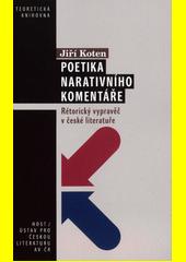Poetika narativního komentáře : rétorický vypravěč v české literatuře  (odkaz v elektronickém katalogu)