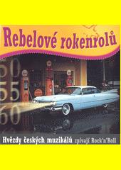 Rebelové rokenrolů : hvězdy českých muzikálů (odkaz v elektronickém katalogu)