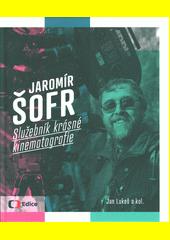 Jaromír Šofr : služebník krásné kinematografie  (odkaz v elektronickém katalogu)