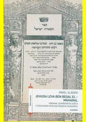 Jehuda Leva ben Bealel - Maharal : obrana uzavřeného světa v židovském myšlení raného novověku  (odkaz v elektronickém katalogu)