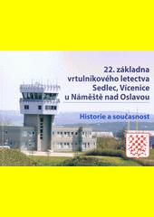 22. základna vrtulníkového letectva Sedlec, Vícenice u Náměště nad Oslavou : historie a současnost  (odkaz v elektronickém katalogu)